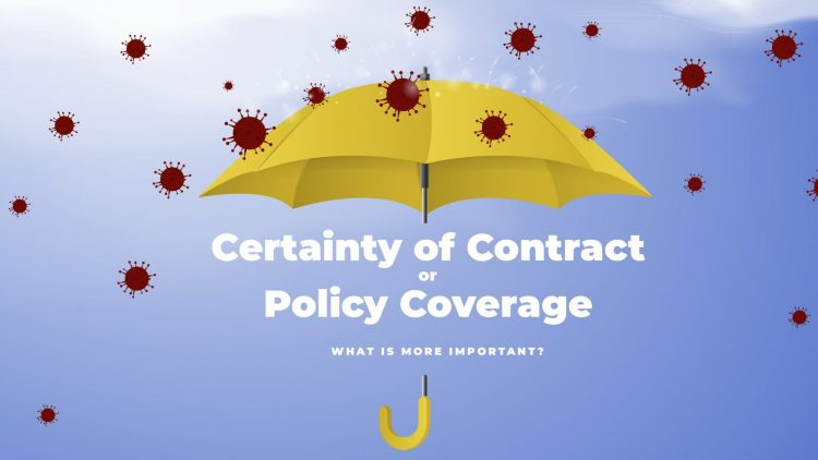 Certainty of Contract or Policy Coverage – What is more important?